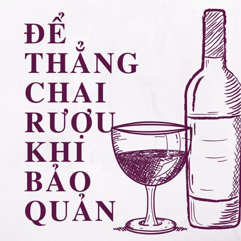 Để thẳng chai rượu khi bảo quản