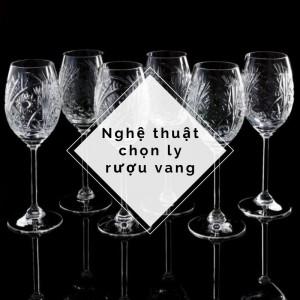 Nghệ thuật chọn ly rượu vang cao cấp
